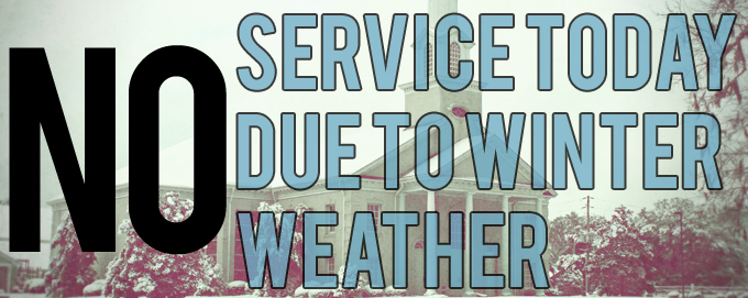 No Services – Due To Weather